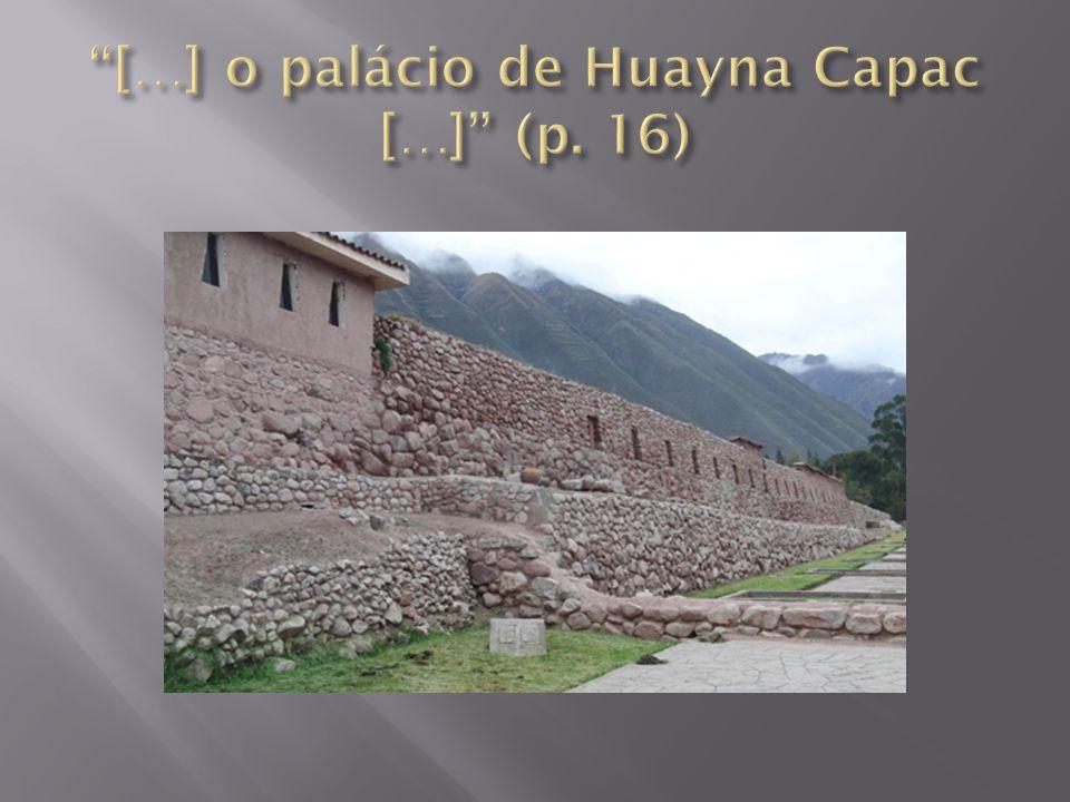 […] o palácio de Huayna Capac […] (p. 16)